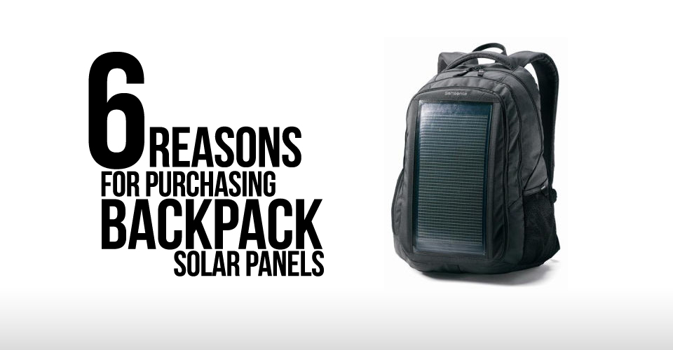 6 Reasons for purchasing backpack solar panels